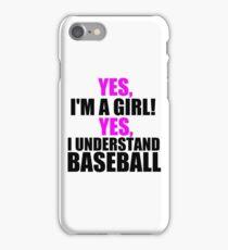 YES, I'M A GIRL! YES, I UNDERSTAND BASEBALL iPhone Case/Skin