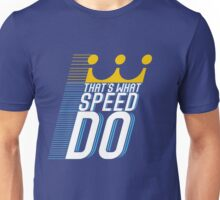 That's What Speed Do Unisex T-Shirt
