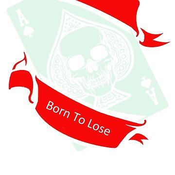 I Was Born To Be Lose Skull by artikulasi