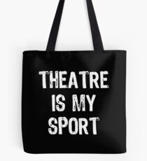 Theatre Is My Sport Tote Bag