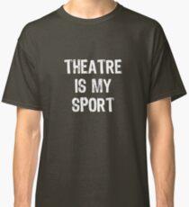 Theatre Is My Sport Classic T-Shirt