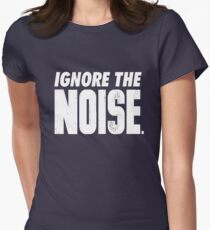 Ignore the Noise Womens Fitted T-Shirt