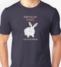 Either you love bunnies, or you're wrong Unisex T-Shirt