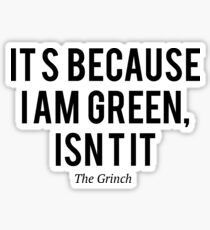 The grinch, because i`m green Sticker
