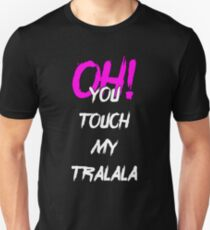 Oh! you touch my tralala Unisex T-Shirt