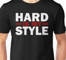 Hard Is My Style Unisex T-Shirt