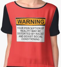 WARNING: YOUR PERCEPTION OF REALITY MAY BE DISTORTED BY RACIST AND SEXIST SOCIAL CONDITIONING Chiffon Top