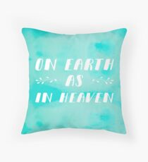 On Earth As In Heaven Throw Pillow