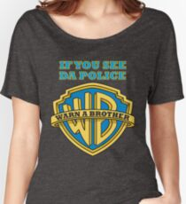 If you see da Police, Warn a Brother Women's Relaxed Fit T-Shirt