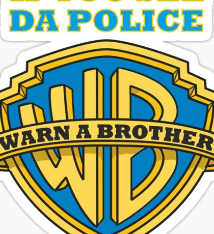 If you see da Police, Warn a Brother Sticker