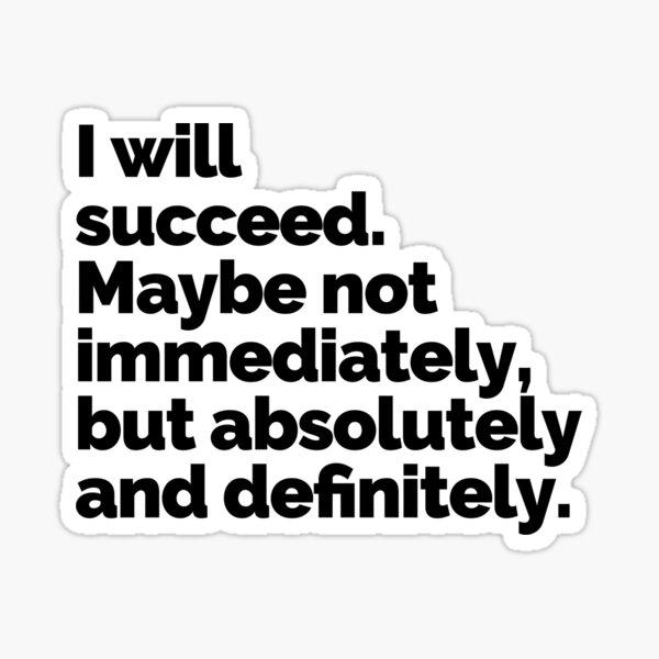 I WILL SUCCEED! Sticker
