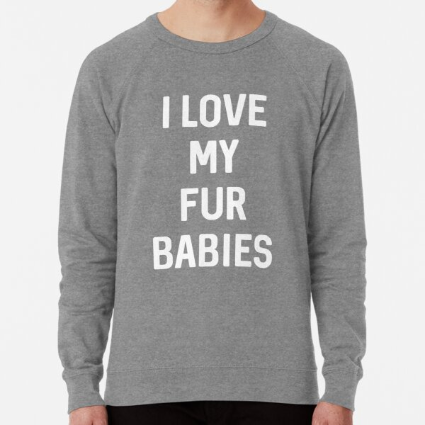 I love my Fur Babies Shirt Lightweight Sweatshirt