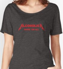 Alcoholica - Drink'em All Women's Relaxed Fit T-Shirt