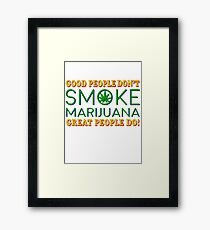 Good People don't Smoke Marijuana... Framed Print