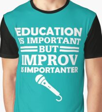 Education Is Important But Improv Is Importanter Funny Comedy Comedian  Graphic T-Shirt