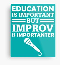 Education Is Important But Improv Is Importanter Funny Comedy Comedian  Metal Print