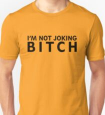 I'M NOT JOKING BITCH! T-Shirt