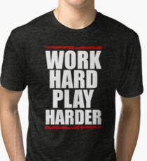 Work Hard Play Harder Tri-blend T-Shirt