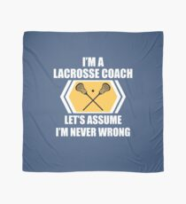 I'm A Lacrosse Coach Let's Just Assume I'm Never Wrong Funny  Scarf