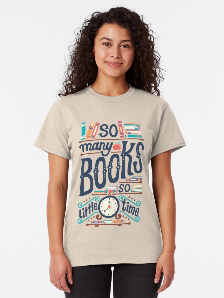 Alternate view of So many books so little time Classic T-Shirt