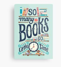 So many books so little time Metal Print