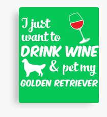 I Just Want To Drink Wine & Pet My Golden Retriever Funny Dog Lover  Canvas Print