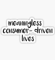 meaningless, consumer-driven lives Sticker