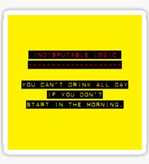 Indisputable Logic - Can't Drink All Day Sticker