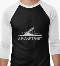 A Plane T-Shirt, Funny Woodworker Carpenter Novelty T-Shirt Men's Baseball ¾ T-Shirt
