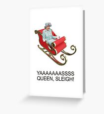 YAAAAASS QUEEN, SLEIGH! Greeting Card