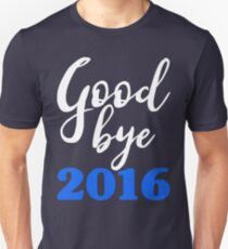 Goodbye 2016 Blue - Happy New Year - Worst Year Ever Unisex T-Shirt