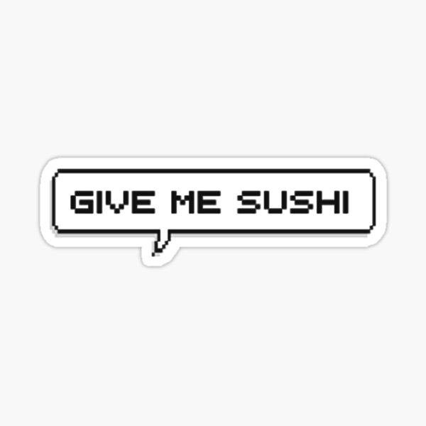 GIVE ME SUSHI!  Sticker