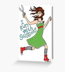 I Run With Scissors Greeting Card