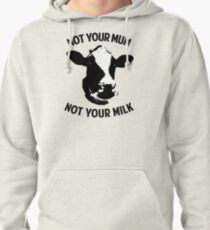 Not Your Mum, Not Your Milk Pullover Hoodie