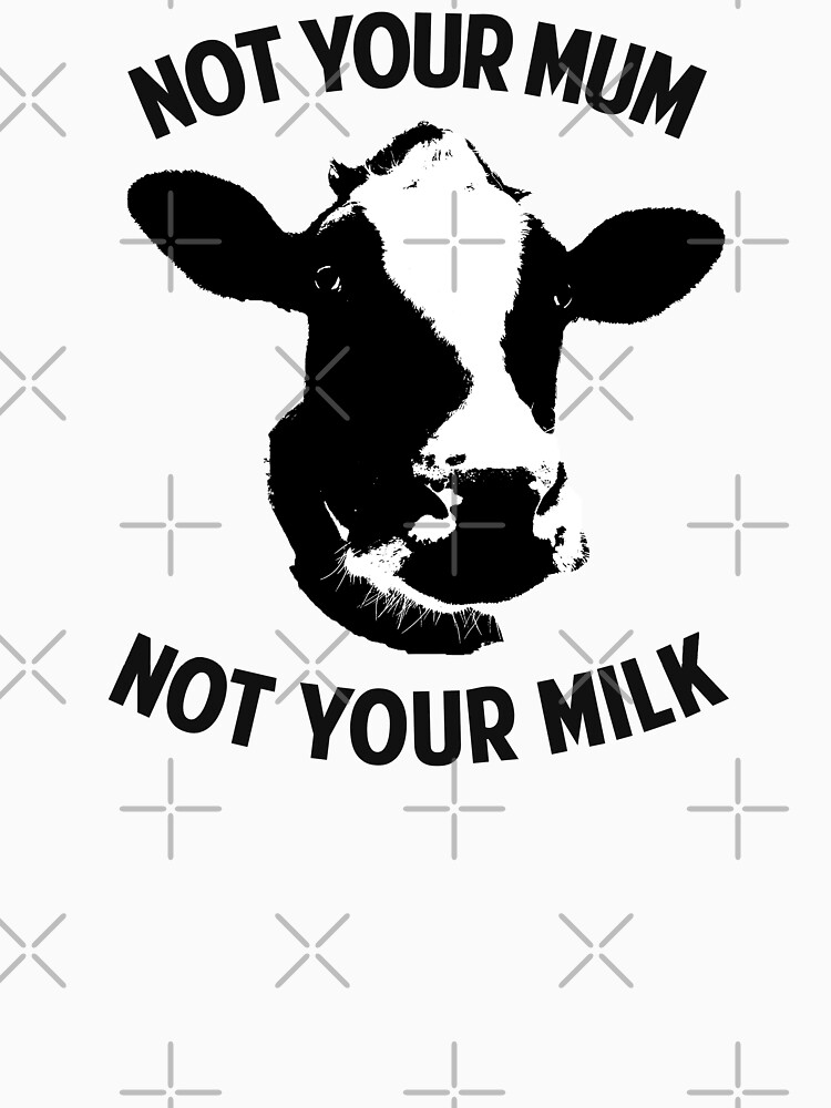 Not Your Mum, Not Your Milk | Women's T-Shirt