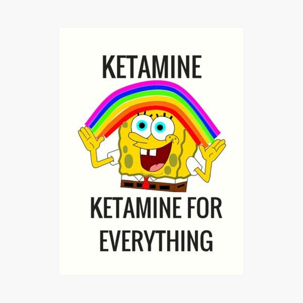 Ketamine, Ketamine for everything! Art Print