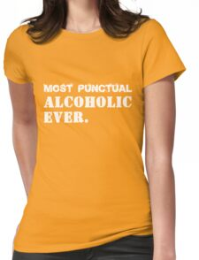 Most Punctual Alcoholic Ever. Funny Saying Womens Fitted T-Shirt