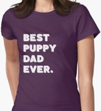 Best Puppy Dad Ever. Funny Saying Womens Fitted T-Shirt