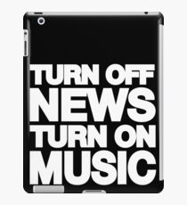 Turn off the news turn on the music iPad Case/Skin