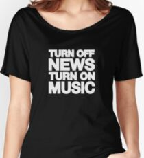 Turn off the news turn on the music Women's Relaxed Fit T-Shirt