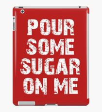pour some sugar on me iPad Case/Skin