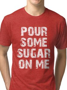 Pour Some Sugar On Me T-shirt for Men or Women
