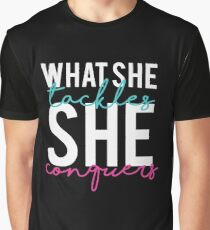 What She Tackles She Conquers Graphic T-Shirt
