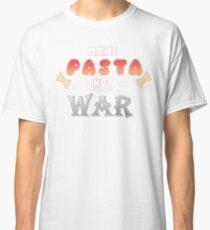 MAKE PASTA NOT WAR [Hetalia] Classic T-Shirt