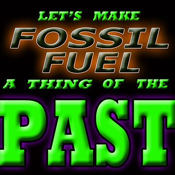 MAKE FOSSIL FUEL A THING OF THE PAST by futuramazing