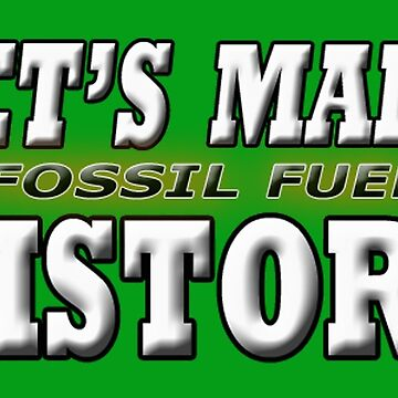 LET'S MAKE FOSSIL FUEL HISTORY by futuramazing
