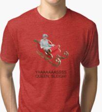 YAAAAASS QUEEN, SLEIGH! Tri-blend T-Shirt