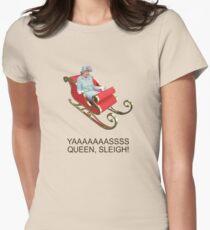YAAAAASS QUEEN, SLEIGH! Women's Fitted T-Shirt