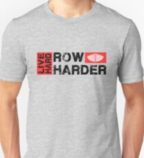 Live hard row harder Unisex T-Shirt