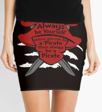 Always be yourself unless you can be a pirate Pirate Mini Skirt